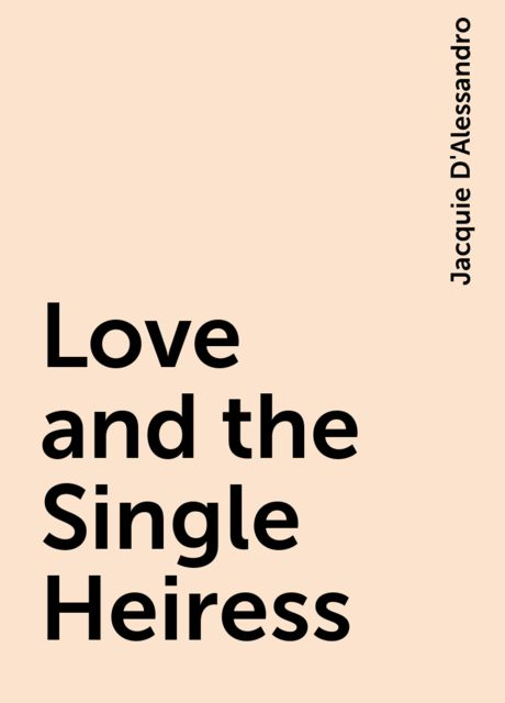 Love and the Single Heiress, Jacquie D'Alessandro