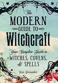 The Modern Guide to Witchcraft, Skye Alexander