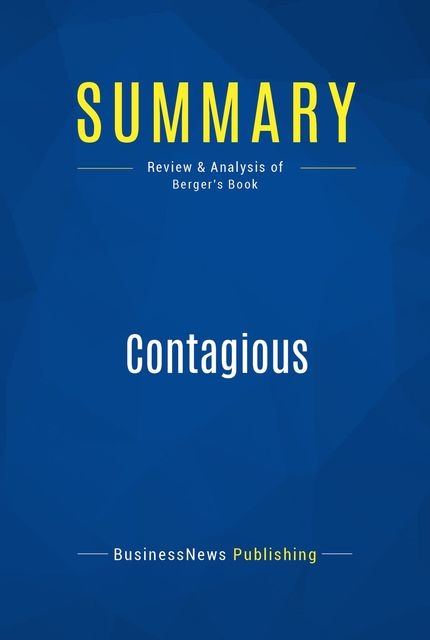 Summary : Contagious – Jonah Berger, BusinessNews Publishing