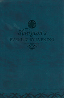 Evening by Evening, Charles H.Spurgeon