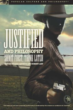 Justified and Philosophy, Robert Arp, Edited By Rod Carveth