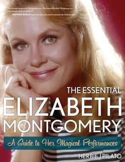 The Essential Elizabeth Montgomery, Herbie J. Pilato