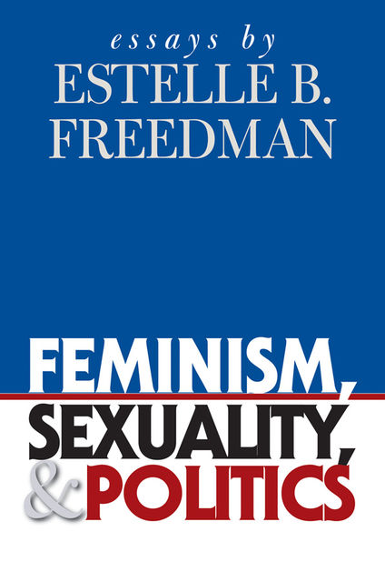 Feminism, Sexuality, and Politics, Estelle B. Freedman