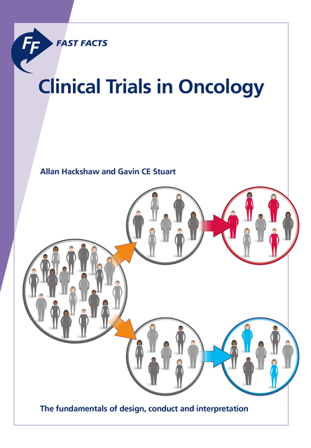 Fast Facts: Clinical Trials in Oncology, A. Hackshaw, G.C. E. Stuart