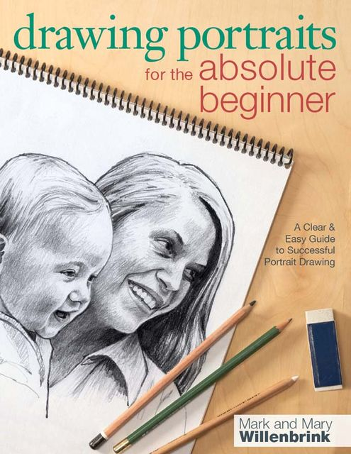 Drawing Portraits for the Absolute Beginner, Mark Willenbrink, Mary Willenbrink