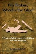 I'm Broken, Where's the Glue? : A Guide to Self-Improvement, Self-Love and Real Happiness, Briana Blair, MsD