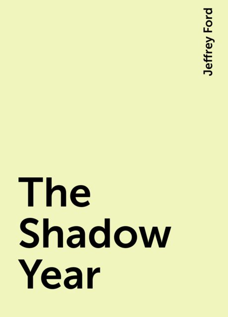 The Shadow Year, Jeffrey Ford