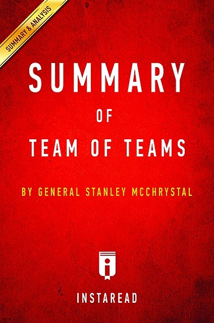 Team of Teams by General Stanley McChrystal | Key Takeaways & Analysis, Instaread
