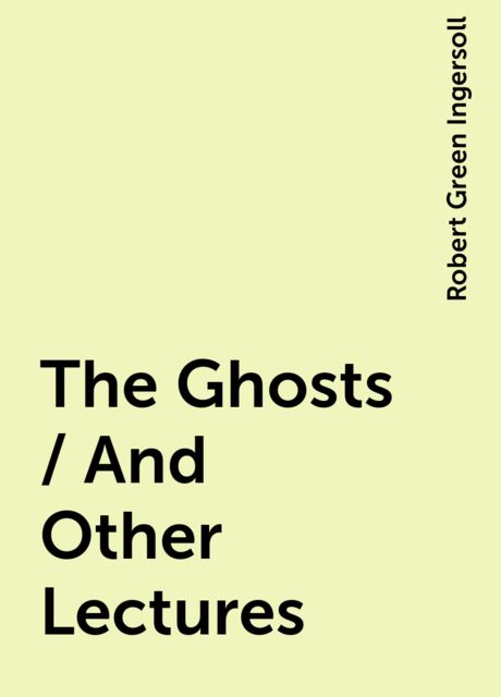 The Ghosts / And Other Lectures, Robert Green Ingersoll