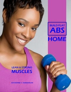 Build Flat Abs Home – Lean & Strong Muscles, Katherine Henderson