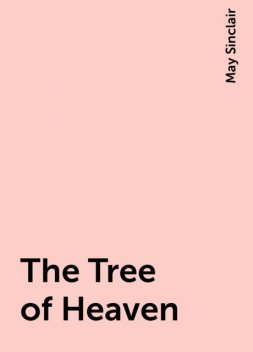 The Tree of Heaven, May Sinclair