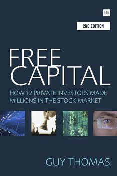 Free Capital: How 12 private investors made millions in the stock market, Guy Thomas