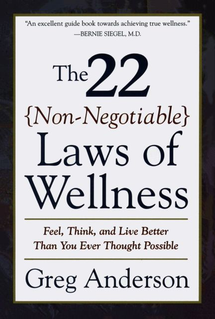 The 22 Non-Negotiable Laws of Wellness, Greg Anderson