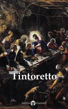 Delphi Complete Works of Tintoretto (Illustrated), Peter Russell, Tintoretto