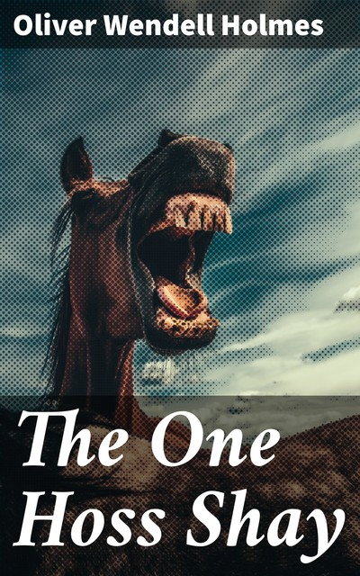 The One Hoss Shay, Oliver Wendell Holmes