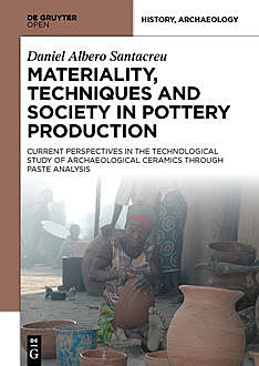 Materiality, Techniques and Society in Pottery Production, Daniel Albero Santacreu