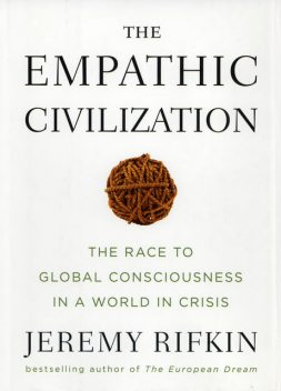 The Empathic Civilization: The Race to Global Consciousness in a World in Crisis, Jeremy Rifkin