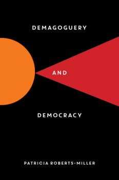 Demagoguery and Democracy, Patricia Roberts-Miller