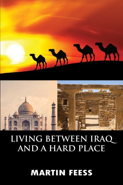 LIVING BETWEEN IRAQ AND A HARD PLACE, Martin Feess
