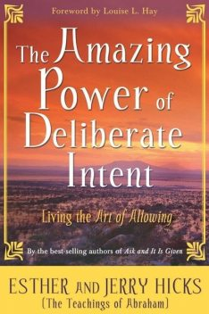 The Amazing Power of Deliberate Intent, Abraham Hicks