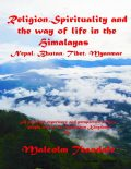 Religion, Spirituality and the Way of Life in the Himalayas, Malcolm Teasdale