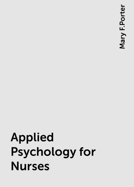 Applied Psychology for Nurses, Mary F.Porter