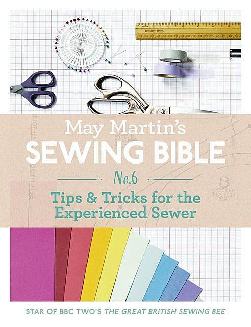 May Martin's Sewing Bible e-short 6: Tips & Tricks for the Experienced Sewer, May Martin