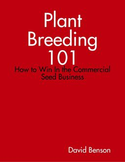 Plant Breeding 101: How to Win In the Commercial Seed Business, David Benson