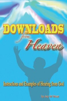 Downloads From Heaven, Jay W.West