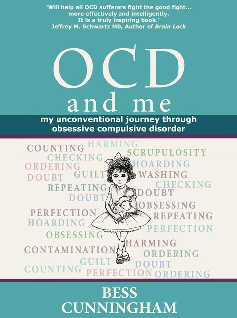 Ocd and Me: My Unconventional Journey Through Obsessive Compulsive Disorder, Bess Cunningham