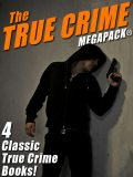 The True Crime MEGAPACK®: 4 Complete Books, Frank Martin, Wenzell Brown