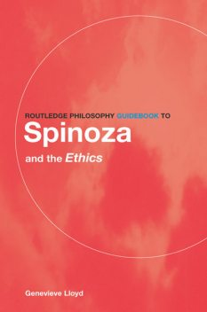 Routledge Philosophy Guidebook to Spinoza and The Ethics, Lloyd, Genevieve.