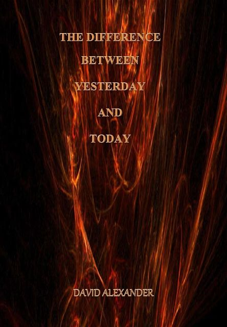 The Difference Between Yesterday and Today, David Alexander