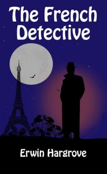 The French Detective, Erwin Hargrove