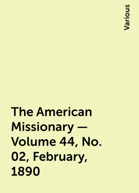 The American Missionary — Volume 44, No. 02, February, 1890, Various