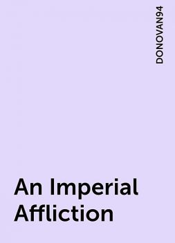 An Imperial Affliction, DONOVAN94