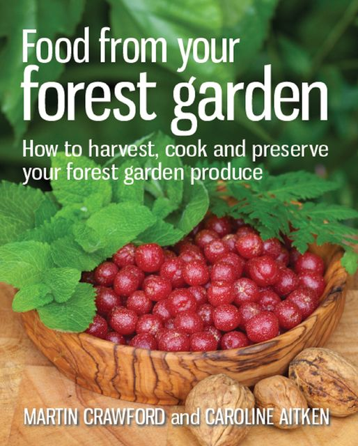 Food from your Forest Garden, Martin Crawford, Caroline Aitken
