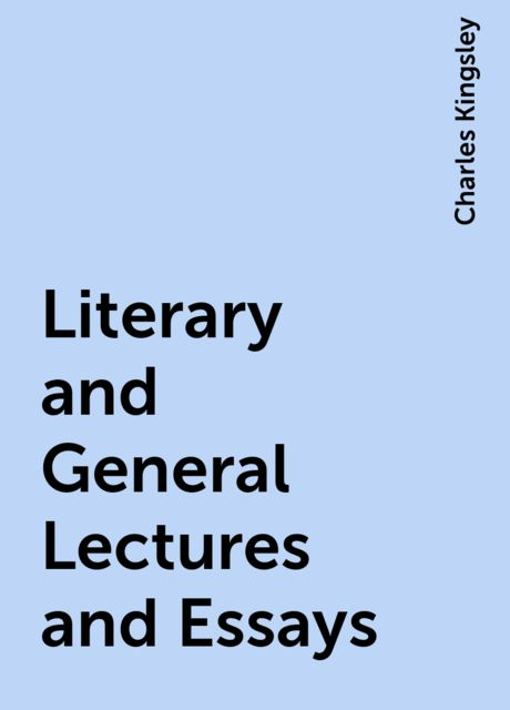 Literary and General Lectures and Essays, Charles Kingsley