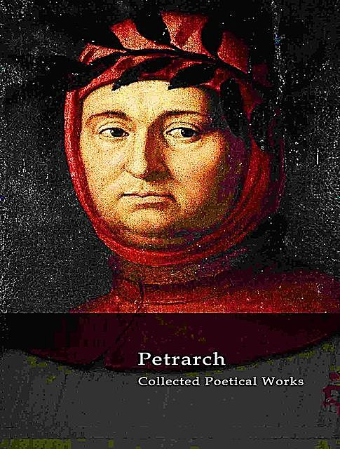 The Complete Works of Petrarch, Petrarch