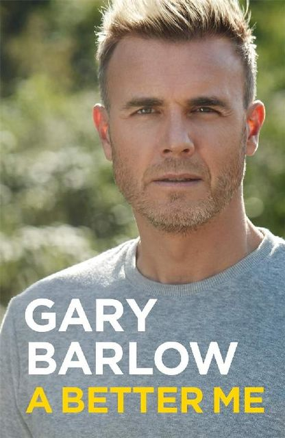 A Better Me: The Official Autobiography, Gary Barlow