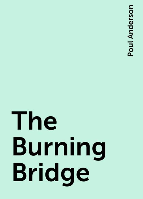 The Burning Bridge, Poul Anderson