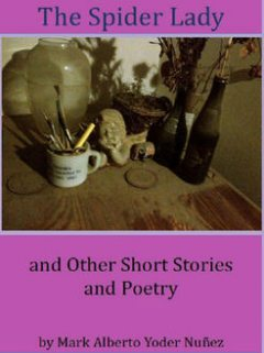 The Spider Lady and Other Short Stories and Poetry, Mark Alberto Nunez