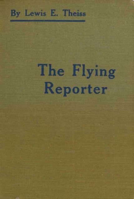 The Flying Reporter, Lewis E.Theiss