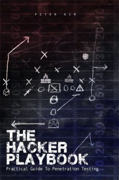 The Hacker Playbook: Practical Guide To Penetration Testing, Peter Kim
