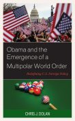 Obama and the Emergence of a Multipolar World Order, Chris Dolan