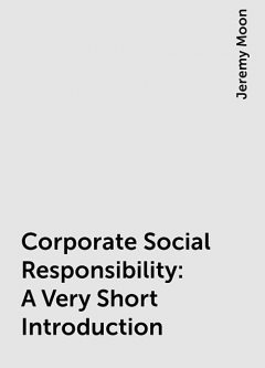 Corporate Social Responsibility: A Very Short Introduction, Jeremy Moon