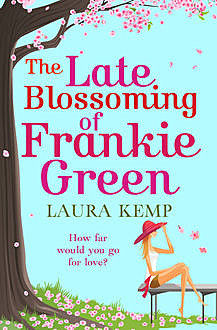 The Late Blossoming of Frankie Green, Laura Kemp