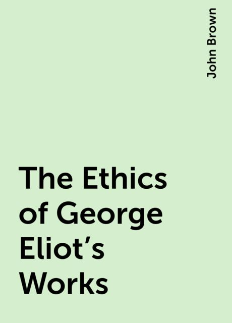 The Ethics of George Eliot's Works, John Brown