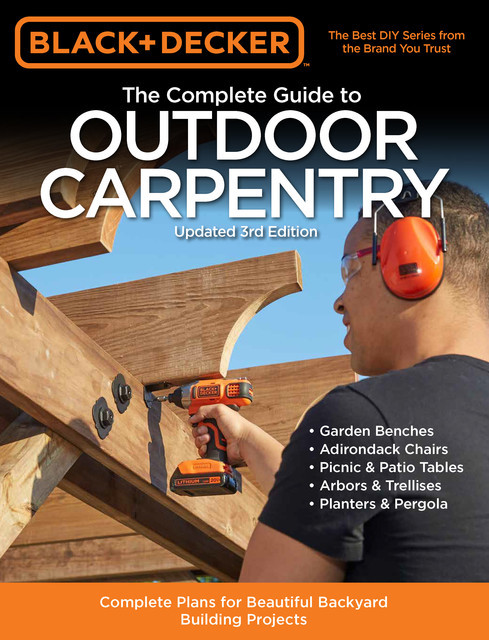 Black & Decker The Complete Guide to Outdoor Carpentry Updated 3rd Edition, Editors of Cool Springs Press