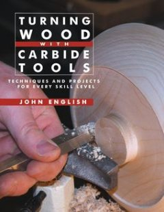 Turning Wood with Carbide Tools, John English